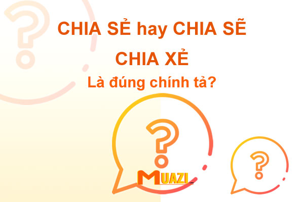 CHIA SẺ hay CHIA SẼ hay CHIA XẺ